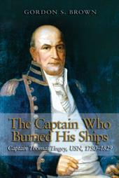 The Captain Who Burned His Ships: Captain Thomas Tingey, USN, 1750-1829 13331460