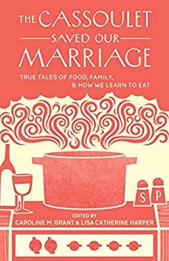 The Cassoulet Saved Our Marriage: True Tales of Food, Family, and How We Learn to Eat 9781611800142