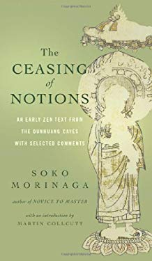 The Ceasing of Notions: An Early Zen Text from the Dunhuang Caves with Selected Comments 9781614290414