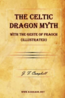 The Celtic Dragon Myth with the Geste of Fraoch (Illustrated) 9781615340002