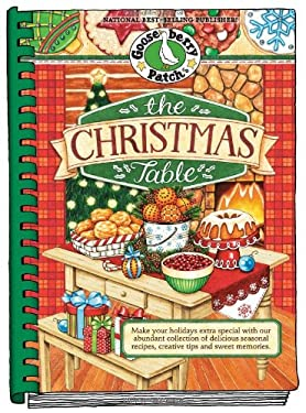 The Christmas Table: Make Your Holidays Extra Special with Our Abundant Collection of Delicious Seasonal Recipes, Creative Tips and Sweet M 9781612810546