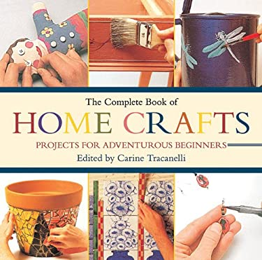 The Complete Book of Home Crafts: Projects for Adventurous Beginners 9781616083229