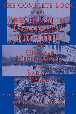 The Complete Book of Presidential Inaugural Speeches: From George Washington to Barack Obama 9781617200571