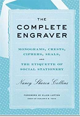 The Complete Engraver: A Guide to Monograms, Crests, Ciphers, Seals, and the Etiquette and History of Social Stationery 9781616890674
