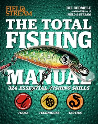 The Complete Fishing Manual (Field & Stream): 324 Essential Fishing Skills 9781616284879