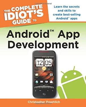 The Complete Idiot's Guide to Android App Development 9781615641062