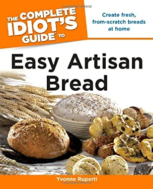 The Complete Idiot's Guide to Easy Artisan Bread 9781615640041