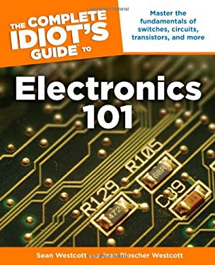 The Complete Idiot's Guide to Electronics 101 9781615640959
