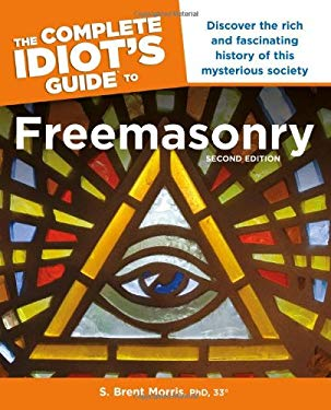 The Complete Idiot's Guide to Freemasonry, Second Edition 9781615642373