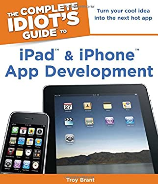 The Complete Idiot's Guide to iPad and iPhone App Development 9781615640102