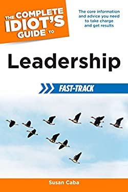 The Complete Idiot's Guide to Leadership Fast-Track 9781615642427