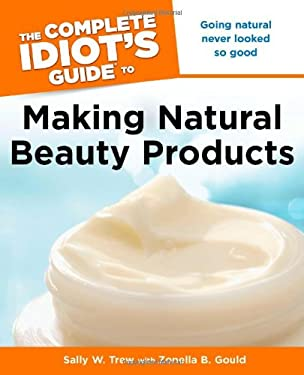 The Complete Idiot's Guide to Making Natural Beauty Products 9781615640232