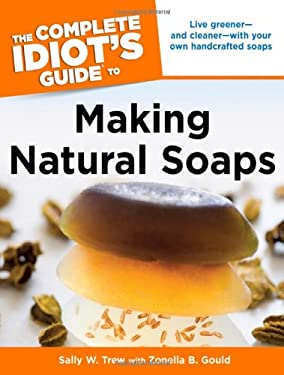 The Complete Idiot's Guide to Making Natural Soaps 9781615640225
