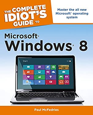 The Complete Idiot's Guide to Microsoft Windows 8 9781615642366