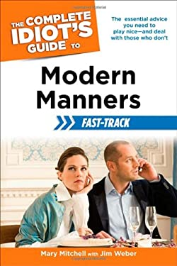 The Complete Idiot's Guide to Modern Manners Fast-Track 9781615642328