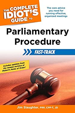 The Complete Idiot's Guide to Parliamentary Procedure Fast-Track 9781615642205