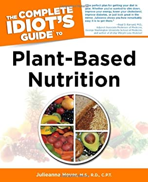 The Complete Idiot's Guide to Plant-Based Nutrition 9781615641017