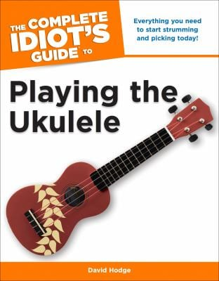 The Complete Idiot's Guide to Playing the Ukulele 9781615641857
