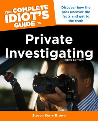 The Complete Idiot's Guide to Private Investigating, Third Edition 9781615642502