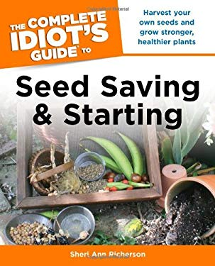 The Complete Idiot's Guide to Seed Saving and Starting 9781615641376