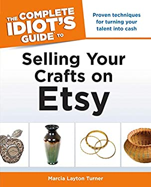 The Complete Idiot's Guide to Selling Your Crafts on Etsy 9781615642458