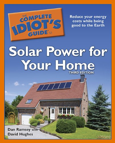 The Complete Idiot's Guide to Solar Power for Your Home 9781615640010