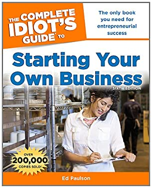 The Complete Idiot's Guide to Starting Your Own Business 9781615641512