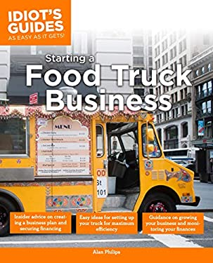 The Complete Idiot's Guide to Starting a Food Truck Business 9781615641628