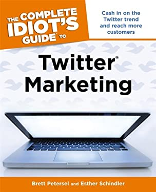 The Complete Idiot's Guide to Twitter Marketing 9781615641574