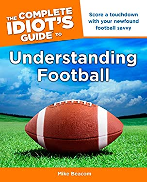 The Complete Idiot's Guide to Understanding Football 9781615640423