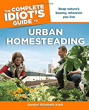The Complete Idiot's Guide to Urban Homesteading 9781615641048