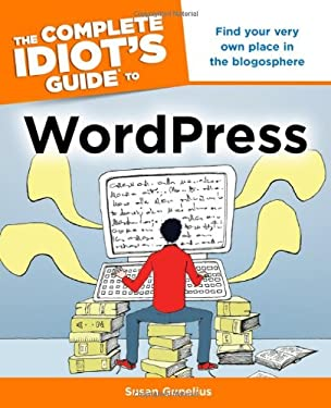 The Complete Idiot's Guide to WordPress - Gunelius, Susan