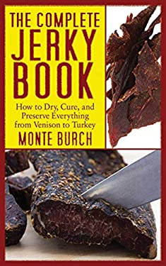 The Complete Jerky Book: How to Dry, Cure, and Preserve Everything from Venison to Turkey 9781616080402