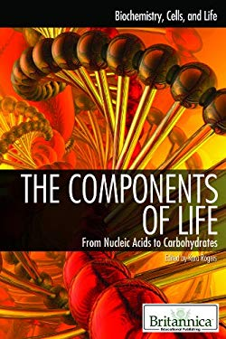 The Components of Life: From Nucleic Acids to Carbohydrates 9781615303243