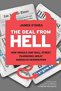 The Deal from Hell: How Moguls and Wall Street Plundered Great American Newspapers 9781610391894