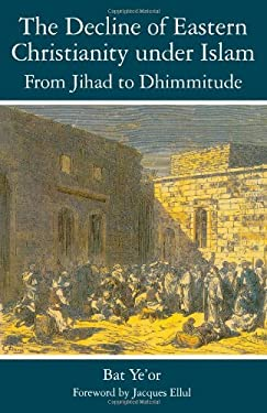 The Decline of Eastern Christianity Under Islam: From Jihad to Dhimmitude: Seventh-Twentieth Century 9781611471366