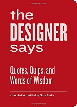 The Designer Says: Quotes, Quips, and Words of Wisdom 9781616891343