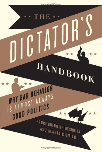 The Dictator's Handbook: Why Bad Behavior Is Almost Always Good Politics 9781610390446