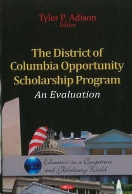 The District of Columbia Opportunity Scholarship Program: An Evaluation 9781613246931