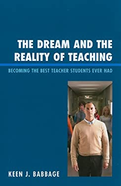 The Dream and the Reality of Teaching: Becoming the Best Teacher Students Ever Had 9781610480185