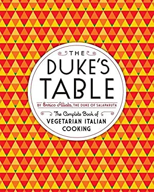 The Duke's Table: The Complete Book of Vegetarian Italian Cooking 9781612191393