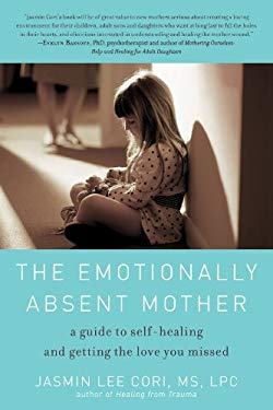 The Emotionally Absent Mother: A Guide to Self-Healing and Getting the Love You Missed 9781615190287