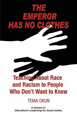 The Emperor Has No Clothes: Teaching about Race and Racism to People Who Don't Want to Know (PB) 9781617351044
