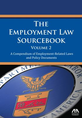 The Employment Law Sourcebook: A Compendium of Employment-Related Laws and Policy Documents 9781614381174