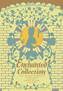 The Enchanted Collection: Alice in Wonderland, the Wind in the Willows, Black Beauty, Little Women, the Secret Garden 9781612184159