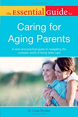 The Essential Guide to Caring for Aging Parents 9781615641918