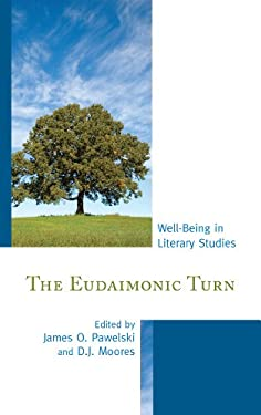 The Eudaimonic Turn: Well-Being in Literary Studies 9781611475289