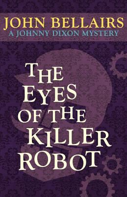 The Eyes of the Killer Robot (a Johnny Dixon Mystery: Book Five) 9781617563409