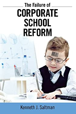 The Failure of Corporate School Reform 9781612052106