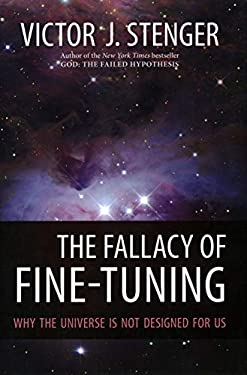 The Fallacy of Fine-Tuning: Why the Universe Is Not Designed for Us 9781616144432